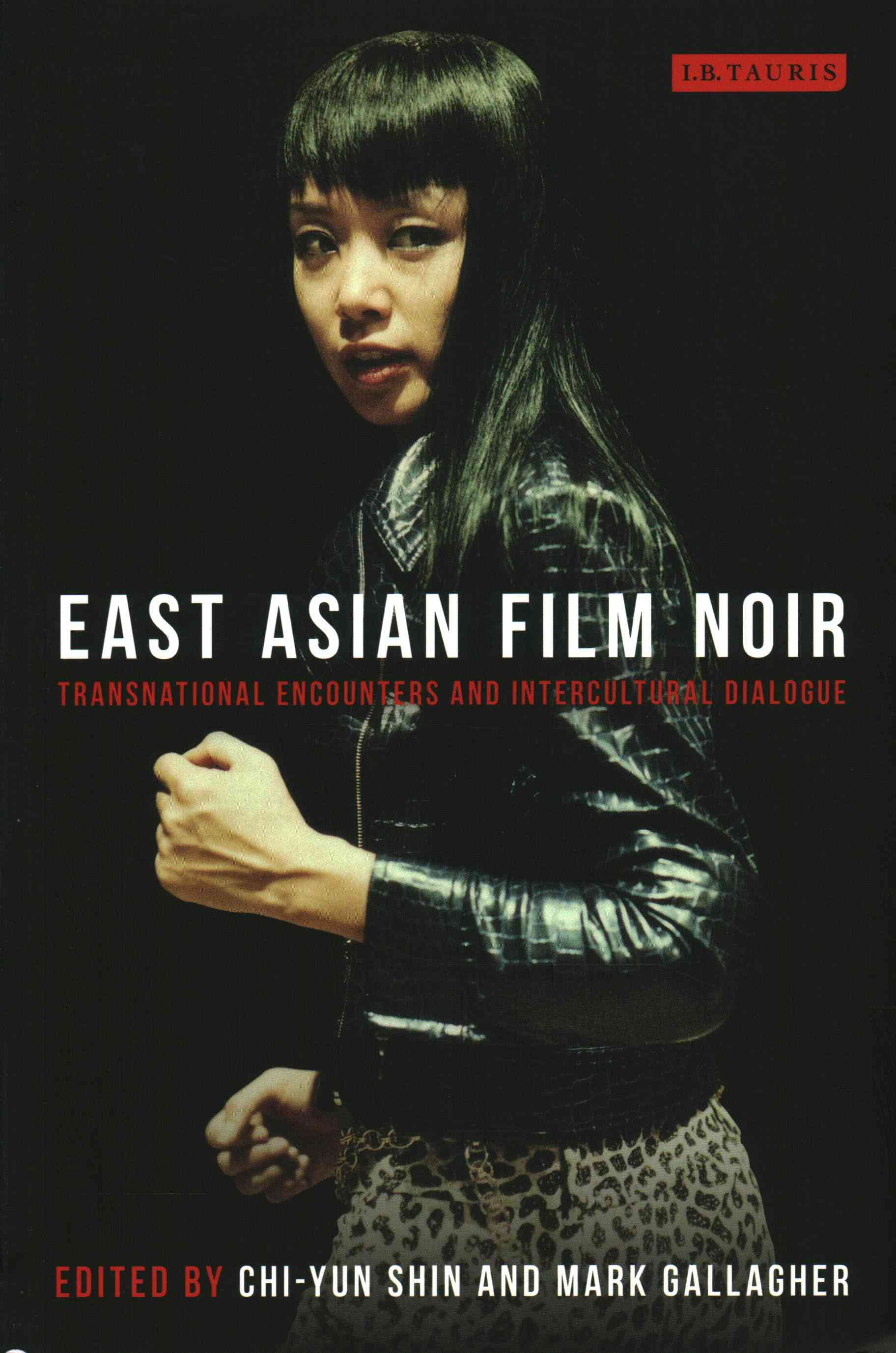 East Asian Film Noir: Transnational Encounters and Intercultural Dialogue (Paperback)